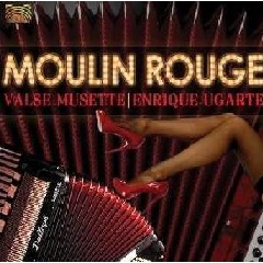 Ugarte, Enrique - Moulin Rouge - Valse Musette (CD)
