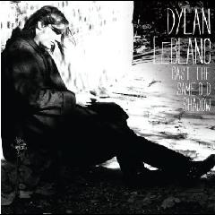 LEBLANC DYLAN - Cast The Same Old Shadow (CD)