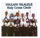 The Holy Cross Choir - Thulani Nalele (CD)