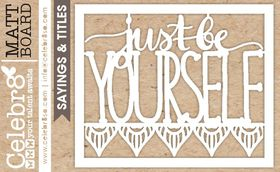 Celebr8 Glamorous Matt Board Midi - Just Be Yourself